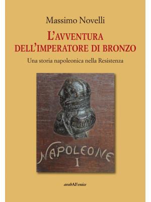 L'avventura dell'imperatore di bronzo. Una storia napoleonica nella Resistenza