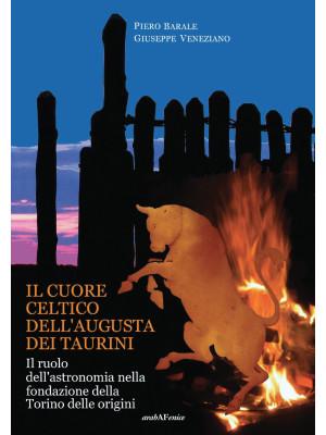 Il cuore celtico dell'Augusta dei Taurini. Il ruolo dell'astronomia nella fondazione della Torino delle origini