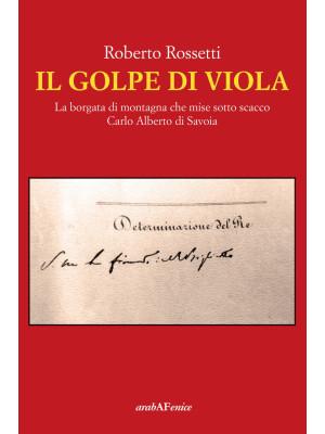 Il golpe di Viola. La borgata di montagna che mise sotto scacco Carlo Alberto di Savoia