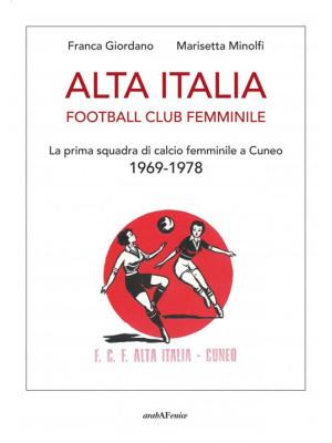 Alta Italia Football Club Femminile. La prima squadra di calcio femminile a Cuneo 1969-1978