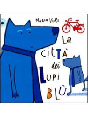 La città dei lupi blù. Ediz. illustrata