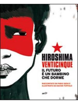 Hiroshima venticinque. Il futuro è un bambino che dorme. Ediz. illustrata. Con DVD