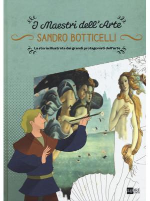 Sandro Botticelli. La storia illustrata dei grandi protagonisti dell'arte. Ediz. illustrata