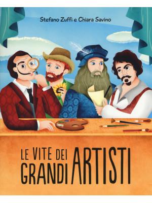 Le vite dei grandi artisti. Ediz. a colori