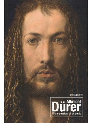 Albrecht Dürer. Vita e passioni di un genio