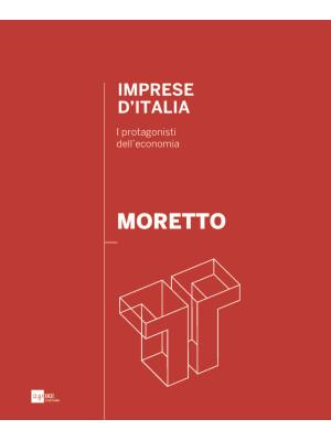 Moretto. Imprese d'Italia. I protagonisti dell'economia. Ediz. italiana e inglese