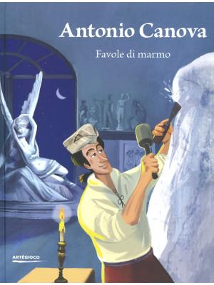 Antonio Canova. Favole di marmo. Ediz. a colori