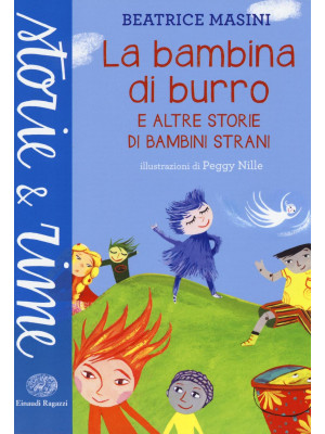 La bambina di burro e altre storie di bambini strani. Ediz. illustrata