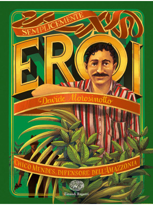 Chico Mendes, difensore dell'Amazzonia