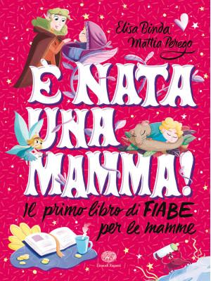 È nata una mamma! Il primo libro di fiabe per le mamme