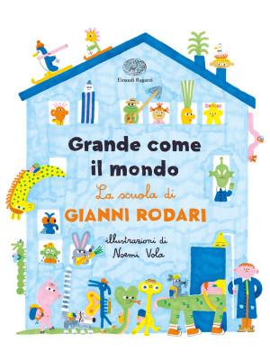Grande come il mondo. La scuola di Gianni Rodari. Ediz. a colori