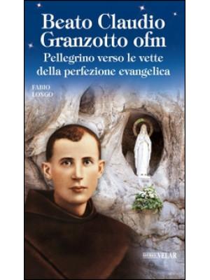 Beato Claudio Granzotto ofm. Pellegrino verso le vette della perfezione evangelica