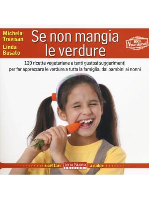 Se non mangia le verdure. 120 ricette vegetariane e tanti gustosi suggerimenti per far apprezzare le verdure a tutta la famiglia, dai bambini ai nonni