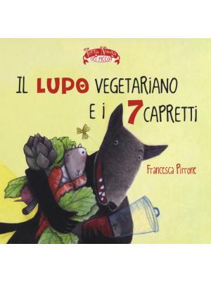 Il lupo vegetariano e i 7 capretti. Ediz. illustrata