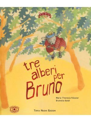 Tre alberi per Bruno. Ediz. illustrata