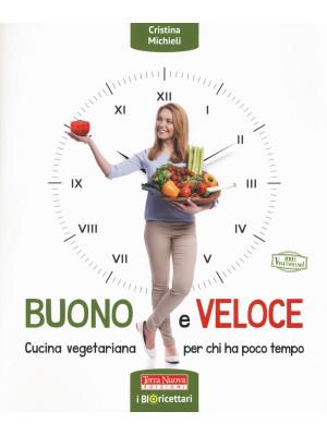 Buono e veloce. Cucina vegetariana per chi ha poco tempo