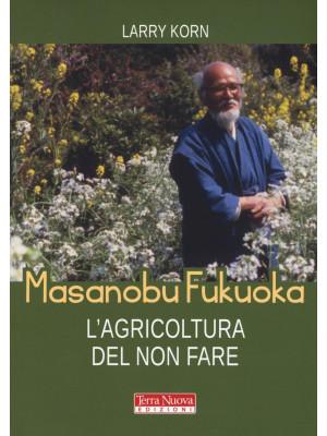 Masanobu Fukuoka: l'agricoltura del non fare