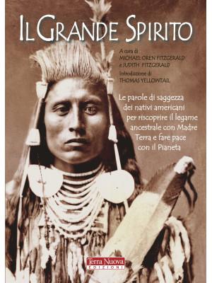 Il Grande Spirito. Le parole di saggezza dei nativi americani per riscoprire il legame ancestrale con Madre terra e fare pace con il Pianeta