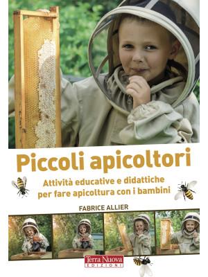 Piccoli apicoltori. Attività educative e didattiche per fare apicoltura con i bambini. Ediz. illustrata