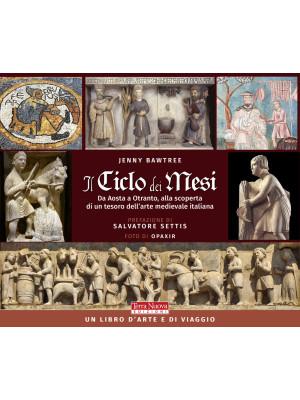 Il ciclo dei mesi. Da Aosta a Otranto, alla scoperta di un tesoro dell'arte medievale italiana. Ediz. illustrata
