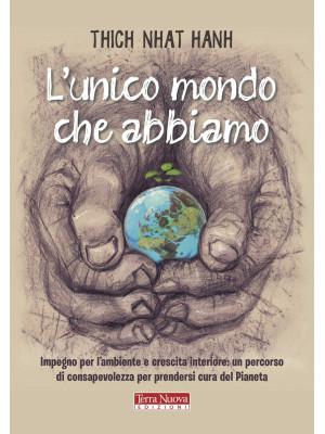 L'unico mondo che abbiamo. Impegno per l'ambiente e crescita interiore: un percorso di consapevolezza per prendersi cura del pianeta
