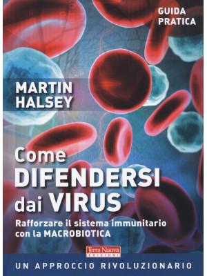 Come difendersi dai virus. Rafforzare il sistema immunitario con la macrobiotica