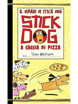 Il diario di Stick Dog. Vol. 3: Stick Dog a caccia di pizza