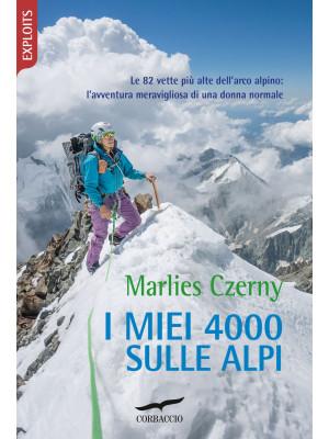 I miei 4000 sulle Alpi. Le 82 vette più alte dell'arco alpino: l'avventura meravigliosa di una donna normale
