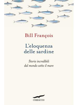 L'eloquenza delle sardine. Storie incredibili dal mondo sotto il mare