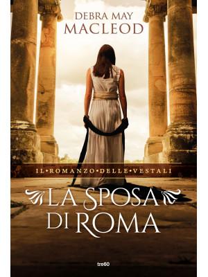 La sposa di Roma. Il romanzo delle vestali