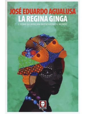 La regina Ginga e come gli africani inventarono il mondo