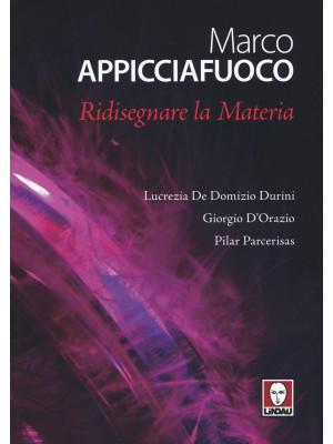 Marco Appicciafuoco. Ridisegnare la materia. Ediz. bilingue