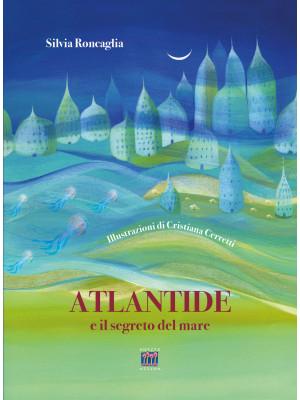 Atlantide e il segreto del mare. Ediz. a colori