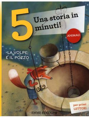 La volpe e il pozzo. Una storia in 5 minuti! Ediz. illustrata