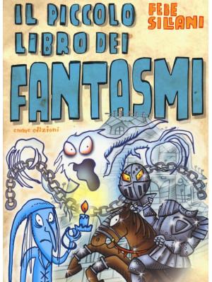 Il piccolo libro dei fantasmi. Piccoli libri mostruosi. Ediz. illustrata