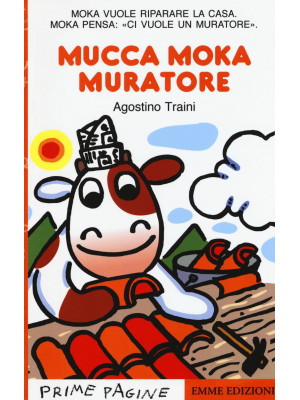 mucca Moka muratore. Ediz. illustrata