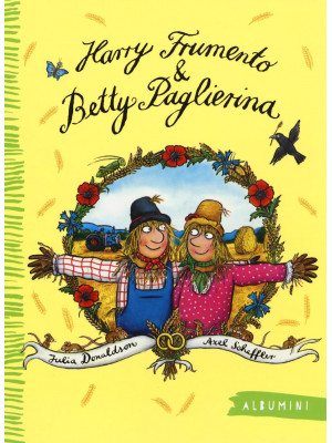 Harry Frumento e Betty Paglierina. Ediz. illustrata