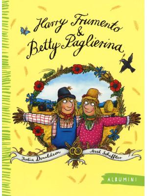 Harry Frumento e Betty Paglierina. Ediz. illustrata