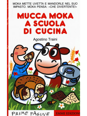 Mucca Moka a scuola di cucina. Ediz. illustrata