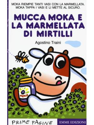 La mucca Moka e la marmellata di mirtilli. Ediz. a colori