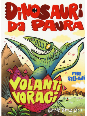 Volanti voraci. Dinosauri da paura. Ediz. a colori