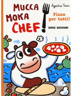 Pizza per tutti! Mucca Moka chef. Ediz. a colori
