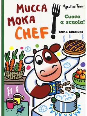 Cuoca a scuola! Mucca Moka chef. Ediz. a colori