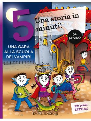 Una gara alla scuola dei vampiri. Una storia in 5 minuti! Ediz. a colori