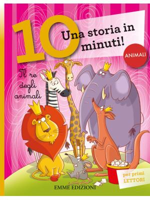 Il re degli animali. Una storia di 10 minuti. Ediz. a colori