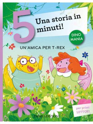 Un'amica per T-Rex. Una storia in 5 minuti! Ediz. a colori
