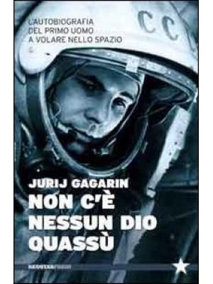 Non c'è nessun Dio quassù. L'autobiografia del primo uomo a volare nella spazio
