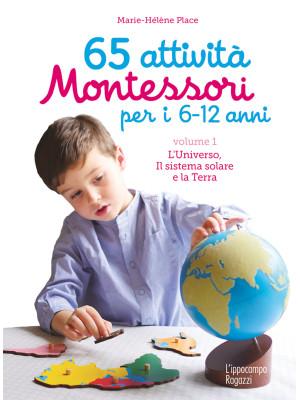 65 attività Montessori per i 6-12 anni. Vol. 1: L' universo, il sistema solare e la Terra