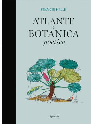 Atlante di botanica poetica. Ediz. illustrata