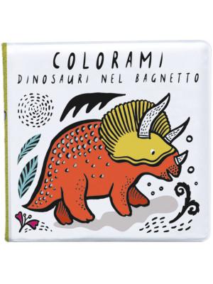 Colorami. Dinosauri nel bagnetto. Ediz. a colori. Con gadget
